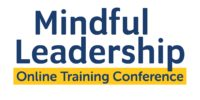 Mindful Leadership Online Training Conference